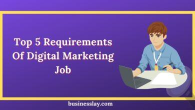 Top 5 Requirements Of Digital Marketing Job